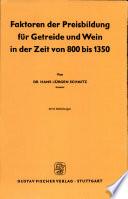 Faktoren der Preisbildung f  r Getreide und Wein in der Zeit von 800 bis 1350