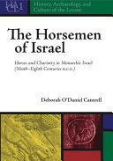 The Horsemen of Israel: Horses and Chariotry in Monarchic Israel (ninth-eighth Centuries B.C.E.)