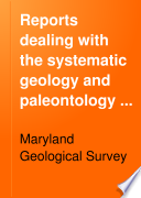 Reports Dealing with the Systematic Geology and Paleontology of Maryland
