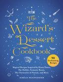 The Wizard's Dessert Cookbook : wonka, from nostradamus to ghostbusters,...