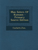Man Eaters of Kumaon   Primary Source Edition