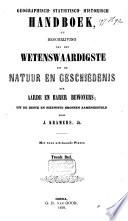 Geographisch-statistisch-historisch handboek, of beschrijving van het wetenswaardigste uit de natuur en geschiedenis der aarde en harer bewoners
