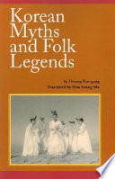 Korean Myths and Folk Legends Describing The Beliefs And Customs Of The