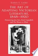 The Art of Adapting Victorian Literature, 1848-1920