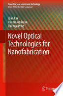 Novel Optical Technologies For Nanofabrication : micro/nanofabrication with super-resolution laser technologies, which...