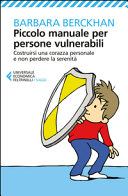 Piccolo manuale per persone vulnerabili. Costruirsi una corazza personale e non perdere la serenità