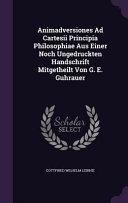 Animadversiones Ad Cartesii Principia Philosophiae Aus Einer Noch Ungedruckten Handschrift Mitgetheilt Von G  E  Guhrauer