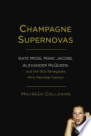 Champagne Supernovas : moss, marc jacobs, and alexander mcqueen, three icons...