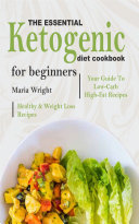 The Essential Ketogenic Diet CookBook For Beginners