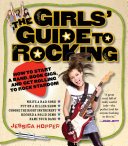 The Girls' Guide To Rocking : music--and desire to play it--into something real