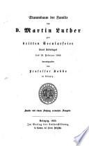 Stammbaum der Familie des D. Martin Luther zur dritten Secularfeier seines Todestages d. 18. Febr. 1846