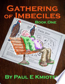 Gathering of Imbeciles  Book One