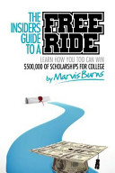 The Insiders Guide to a Free Ride  Winning  500 000 of Scholarships for College Was Easy  Learn How Book PDF