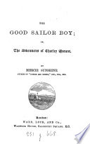 The good sailor boy  or  The adventures of Charley Morant