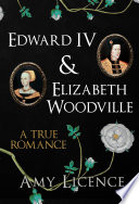 Edward IV & Elizabeth Woodville 1461 He Could Have Chosen Any
