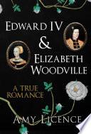 Edward IV & Elizabeth Woodville 1461 He Could Have Chosen