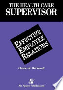 The Health Care Supervisor On Effective Employee Relations
