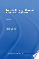 Travels Through Central Africa to Timbuctoo and Across the Great Desert to Morocco  1824 28