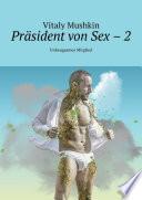 Präsident von Sex – 2. Unbeugsames Mitglied