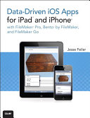 Data-driven iOS Apps for iPad and iPhone with FileMaker Pro, Bento by FileMaker, and FileMaker Go