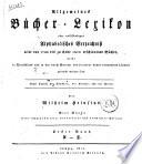 Allgemeines Bücher-Lexicon, oder Vollständiges alphabetisches Verzeichniss aller von 1700 bis zu Ende 1810 erschienen Bücher, welche in Deutschland und in den durch Sprache und Literatur damit verwandten Ländern gedruckt worden sind ... von Wilhelm Heinsius. Erster [-fünfter] Band