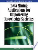 Data Mining Applications For Empowering Knowledge Societies : including its classification, regression, clustering, and ethical...