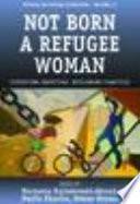 Not Born A Refugee Woman