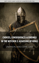 Choices  Consequences and Endings in The Witcher 2  Assassins of Kings   Unofficial Video Game Guide