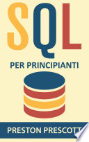 Sql Per Principianti Imparate L Uso Dei Database Microsoft Sql Server Mysql Postgresql E Oracle