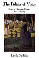 The Politics Of Vision: Essays On Nineteenth-century Art And Society