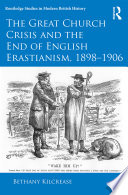 The Great Church Crisis and the End of English Erastianism  1898 1906