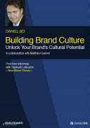 Building Brand Culture : Unlock Your Brand's Cultural Potential