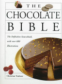 The Chocolate Bible : ideas for cooking chocolate, and...
