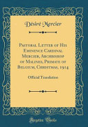 Pastoral Letter of His Eminence Cardinal Mercier, Archbishop of Malines, Primate of Belgium, Christmas, 1914: Official Translation (Classic Reprint)