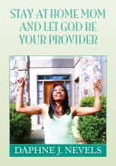 Stay at Home Mom and Let God Be Your Provider Provider Is Based On Real Life Experiences