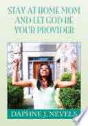Stay at Home Mom and Let God Be Your Provider Provider Is Based On Real