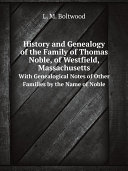 History and Genealogy of the Family of Thomas Noble  of Westfield  Massachusetts