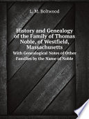 History and Genealogy of the Family of Thomas Noble, of Westfield, Massachusetts