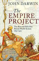 The empire project the rise and fall of the British world-system, 1830-1970 /