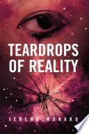 Teardrops of Reality