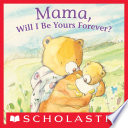 Mama, Will I Be Yours Forever? : and mama, how long will you love...