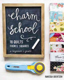 Charm School--18 Quilts from 5 Squares