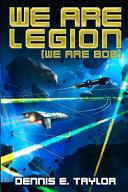 We Are Legion (We Are Bob) by Dennis E. Taylor