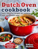 Dutch Oven Cookbook Easy Flavorful Recipes For Cooking With Your Dutch Oven Use Only One Pot To Make An Entire Meal