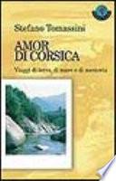 Amor di Corsica  Viaggi di terra  di mare e di memoria