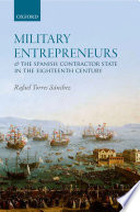 Military Entrepreneurs And The Spanish Contractor State In The Eighteenth Century book