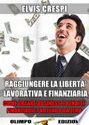 Raggiungere la Libertà Lavorativa e Finanziaria: Come Creare Business e Rendite Finanziarie partendo da Zero