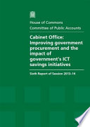 House of Commons - Committee of Public Accounts: Cabinet Office: Iimproving Government Procurement And The Impact Government's ICT Savings Initiatives - HC 137