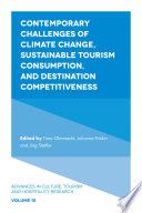 Contemporary Challenges Of Climate Change, Sustainable Tourism Consumption, And Destination Competitiveness : decisions and behaviors. the volume describes the advances...