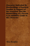 Character Indicated by Handwriting  A Practical Treatise in Support of the Assertion That the Handwriting of a Person Is an Infallible Guide to His Ch